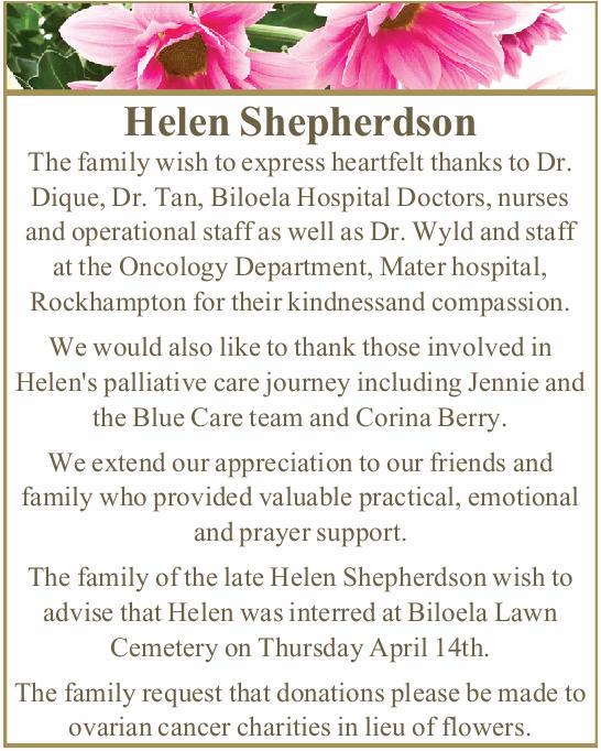 Helen Shepherdson The family wish to express heartfelt thanks to Dr. Dique, Dr. Tan, Biloela Hosp...
