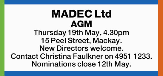 MADEC Ltd AGM Thursday 19th May, 4.30pm 15 Peel Street, Mackay. New Directors welcome. Contact Ch...