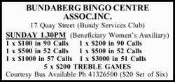 17 Quay Street (Bundy Services Club) SUNDAY 1.30PM (Beneficiary Women's Auxiliary) 1 x $100...