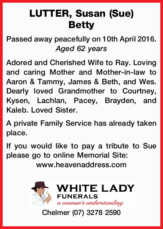 Passed away peacefully on 10th April 2016. Aged 62 years Adored and Cherished Wife to Ray....