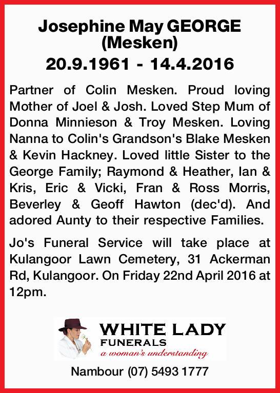 20.9.1961 - 14.4.2016 Partner of Colin Mesken. Proud loving Mother of Joel & Josh. Love...