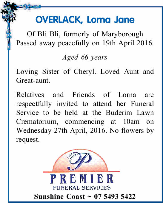 Of Bli Bli, formerly of Maryborough Passed away peacefully on 19th April 2016. Aged 66 years Lovi...