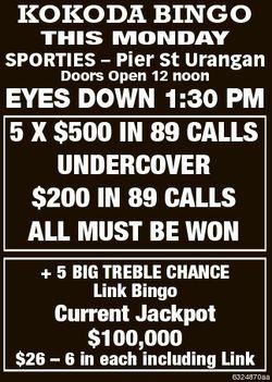 KOKODA BINGO This Monday SPORTIES - Pier St Urangan Doors Open 12 noon EYES DOWN 1:30 PM 5 x $500 in...