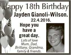 Jayden Gianoli-Wilson. 22.4.2016. Hope you have a great day. Lots of love Mum, Dad, Brittany, Grandm...