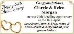Congratulations Clarrie & Helen Morgan on your 50th Wedding Anniversary on the 16th April. Love...