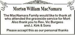 Morton William MacNamara The MacNamara Family would like to thank all who attended the graveside ser...