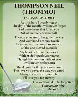 THOMPSON NEIL (THOMMO) 17-1-1955 - 25-4-2014 April is here I deeply regret The day of the month I wi...