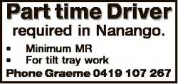 Part time Driver required in Nanango. * Minimum MR * For tilt tray work Phone Graeme 0419 107 267
