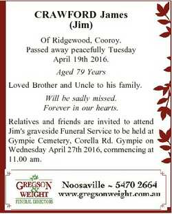 CRAWFORD James (Jim) Of Ridgewood, Cooroy. Passed away peacefully Tuesday April 19th 2016. Aged 79 Y...