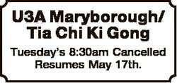 U3A Maryborough/ Tia Chi Ki Gong Tuesday's 8:30am Cancelled Resumes May 17th.