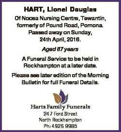 HART, Lionel Douglas Of Noosa Nursing Centre, Tewantin, formerly of Pound Road, Pomona. Passed away...