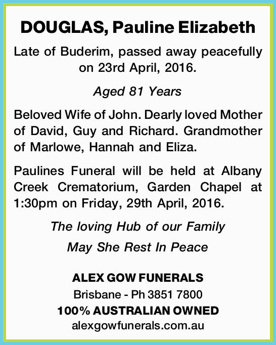 DOUGLAS, Pauline Elizabeth Late of Buderim, passed away peacefully on 23rd April, 2016. Aged 81 Y...