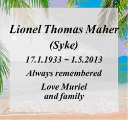 Lionel Thomas Maher (Syke) 17.1.1933 ~ 1.5.2013 Always remembered Love Muriel and family
