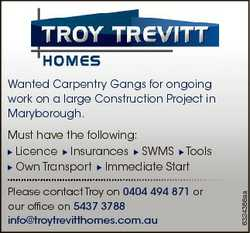 Wanted Carpentry Gangs for ongoing work on a large Construction Project in Maryborough. Please conta...
