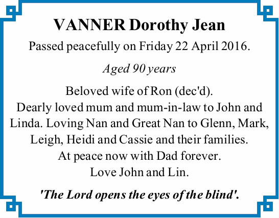 VANNER Dorothy Jean Passed peacefully on Friday 22 April 2016. Aged 90 years Beloved wife of Ron...