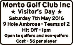Monto Golf Club Inc  Visitor's Day  Saturday 7th May 2016 9 Hole Ambrose - Teams of 2 Hit Off -...