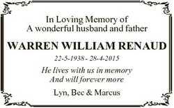 In Loving Memory of A wonderful husband and father WARREN WILLIAM RENAUD 22-5-1938 - 28-4-2015 He li...