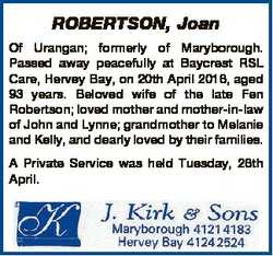 ROBERTSON, Joan Of Urangan; formerly of Maryborough. Passed away peacefully at Baycrest RSL Care, He...