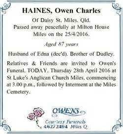 HAINES, Owen Charles Of Daisy St, Miles. Qld. Passed away peacefully at Milton House Miles on the 25...