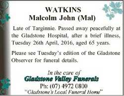 WATKINS Malcolm John (Mal) Late of Targinnie. Passed away peacefully at the Gladstone Hospital, afte...