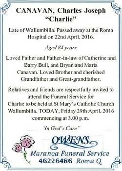 "CANAVAN, Charles Joseph ""Charlie"" Late of Wallumbilla. Passed away at the Roma Hospital on..."