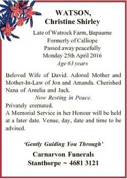 WATSON, Christine Shirley Late of Watrock Farm, Bapaume Formerly of Calliope Passed away peacefully...