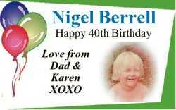 Nigel Berrell Happy 40th Birthday Love from Dad & Karen XOXO