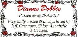Dianne Dobbie Passed away 29.4.2013 Very sadly missed & always loved by Jeff, Casandra, Chloe, A...