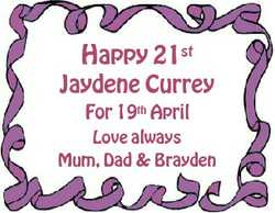 Happy 21st Jaydene Currey For 19th April Love always Mum, Dad & Brayden