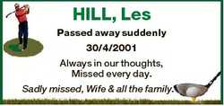 HILL, Les Passed away suddenly 30/4/2001 Always in our thoughts, Missed every day. Sadly missed, Wif...