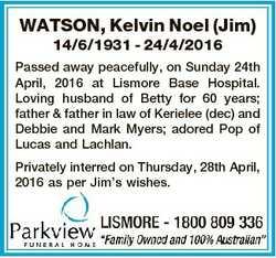 WATSON, Kelvin Noel (Jim) 14/6/1931 - 24/4/2016 Passed away peacefully, on Sunday 24th April, 2016 a...