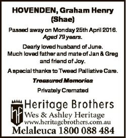 HOVENDEN, Graham Henry (Shae) Passed away on Monday 25th April 2016. Aged 79 years. Dearly loved hus...