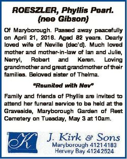 ROESZLER, Phyllis Pearl. (nee Gibson) Of Maryborough. Passed away peacefully on April 21, 2016. Aged...