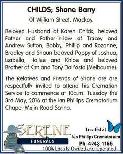 CHILDS; Shane Barry Of William Street, Mackay. Beloved Husband of Karen Childs, beloved Father and F...