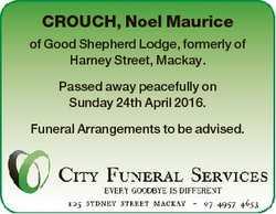 CROUCH, Noel Maurice of Good Shepherd Lodge, formerly of Harney Street, Mackay. Passed away peaceful...