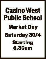 Casino West Public School Market Day Saturday 30/4 Starting 6.30am