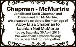 Chapman - McMurtrie Janelle and Scott Chapman and Denise and Ian McMurtrie, are pleased to celebrate...