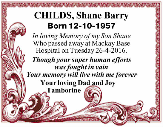 Born 12-10-1957 In loving Memory of my Son Shane Who passed away at Mackay Base Hospital on...