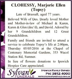 CLOHESSY, Marjorie Ellen (Topsy) Late of Brassall, aged 77 years. Beloved Wife of Des. Dearly loved...