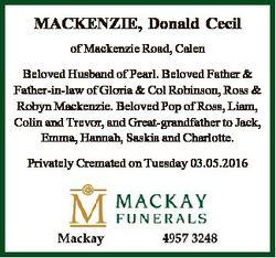 MACKENZIE, Donald Cecil of Mackenzie Road, Calen Beloved Husband of Pearl. Beloved Father & Fath...