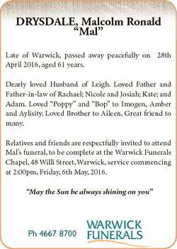 "DRYSDALE, Malcolm Ronald ""Mal"" Late of Warwick, passed away peacefully on 28th April 2016,..."