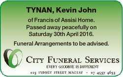 TYNAN, Kevin John of Francis of Assisi Home. Passed away peacefully on Saturday 30th April 2016. Fun...