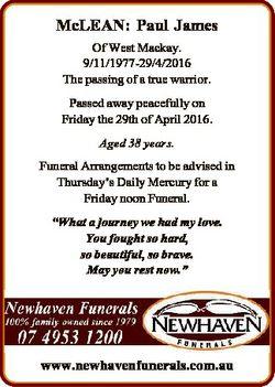 McLEAN: Paul James Of West Mackay. 9/11/1977-29/4/2016 The passing of a true warrior. Passed away pe...