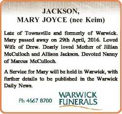 JACKSON, MARY JOYCE (nee Keim) Late of Townsville and formerly of Warwick. Mary passed away on 29th...