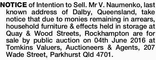 NOTICE of Intention to Sell. Mr V. Naumenko, last known address of Dalby, Queensland, take notice...