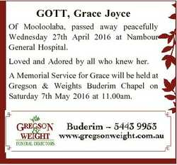 GOTT, Grace Joyce Of Mooloolaba, passed away peacefully Wednesday 27th April 2016 at Nambour General...