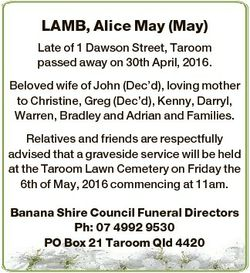 LAMB, Alice May (May) Late of 1 Dawson Street, Taroom passed away on 30th April, 2016. Beloved wife...