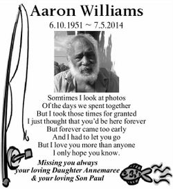 Aaron Williams 6.10.1951 ~ 7.5.2014 Somtimes I look at photos Of the days we spent together But I...
