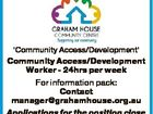 'Community Access/Development' Community Access/Development Worker - 24hrs per week For information pack: Contact manager@grahamhouse.org.au Applications for the position close 6th May 2016