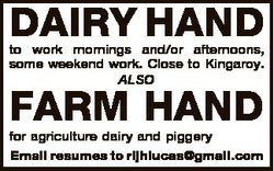 DAIRY HAND to work mornings and/or afternoons, some weekend work. Close to Kingaroy. ALSO FARM HAND...